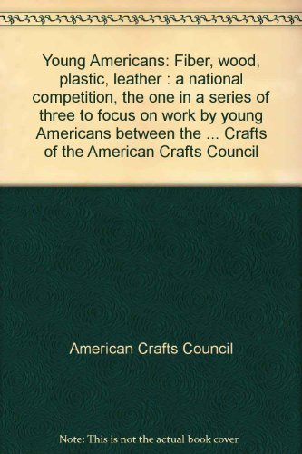 Young Americans: Fiber, wood, plastic, leather : American Crafts Council