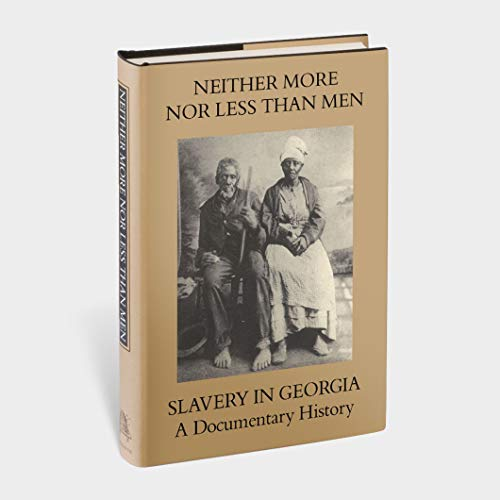 9780883220160: Neither More Nor Less Than Men: Slavery in Georgia: A Documentary History