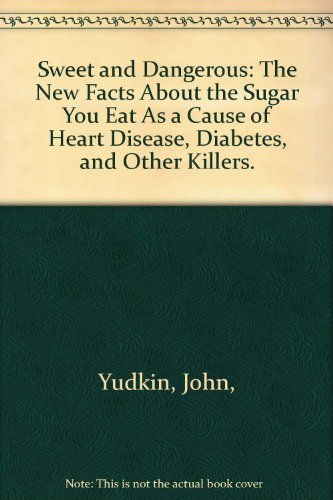 9780883260500: Sweet and Dangerous: The New Facts About the Sugar You Eat As a Cause of Heart Disease, Diabetes, and Other Killers.