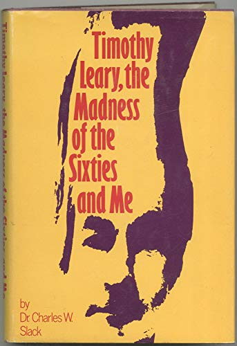 9780883260517: Timothy Leary, the Madness of the Sixties and Me