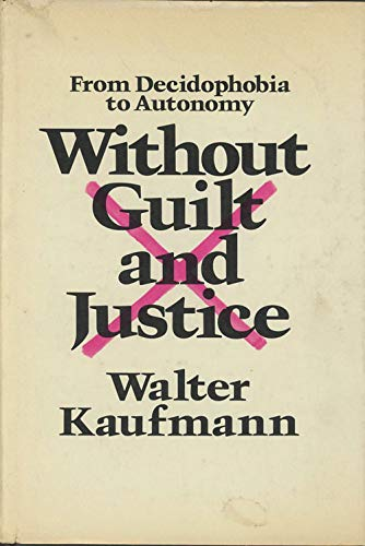 9780883260593: Without Guilt and Justice: From Decidophobia to Autonomy