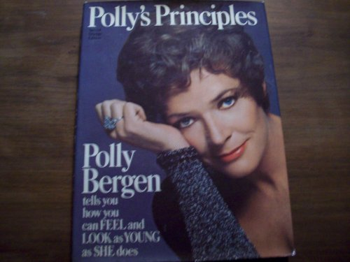 9780883260739: Polly's principles; Polly Bergen tells you how you can feel and look as young as she does