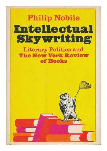9780883270134: Intellectual skywriting; literary politics & the New York review of books