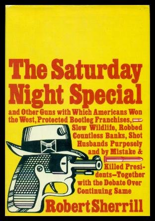 9780883270165: The Saturday night special,: And other guns with which Americans won the West, protected bootleg franchises, slew wildlife, robbed countless banks, ... with the debate over continuing same