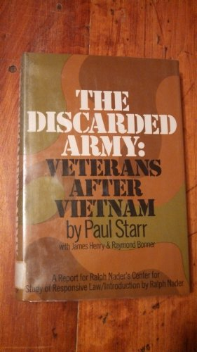 The Discarded Army: Veterans After Vietnam, The Nader Report on Vietnam Veterans and the Veterans ...