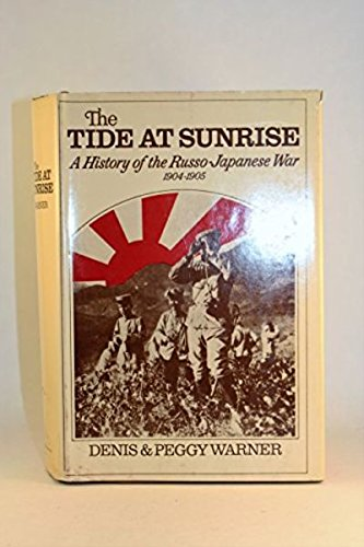 9780883270318: The Tide At Sunrise; a History of the Russo-Japanese War, 1904-1905, by Denis and Peggy Warner [Maps by Don Coutts].