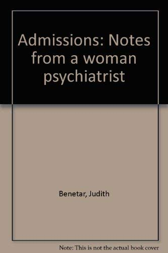 Admissions: Notes from a woman psychiatrist: Benetar, Judith