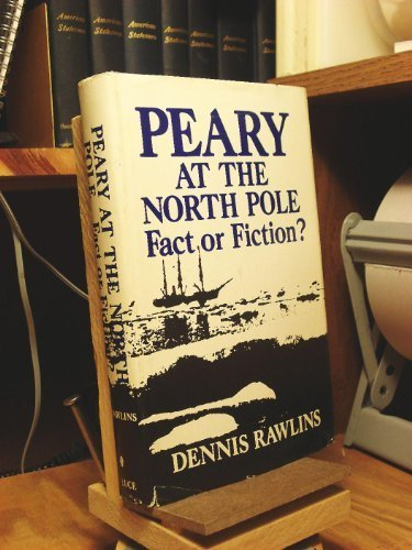Peary at the North Pole;: Fact or fiction?: Rawlins, Dennis
