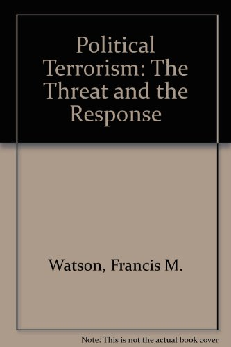 Political Terrorism : The Threat and the: Francis M. Watson