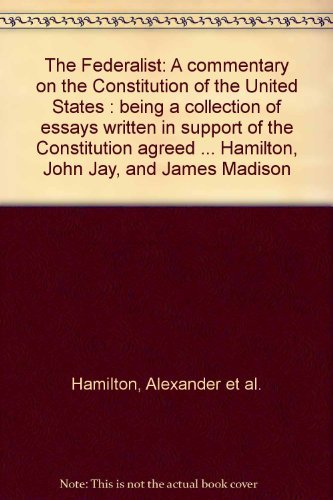The Federalist: A commentary on the Constitution: Hamilton, Alexander et