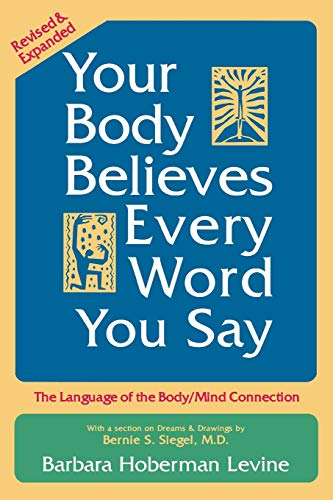 9780883312193: Your Body Believes Every Word You Say: The Language of the Bodymind Connection, Revised and Expanded Edition