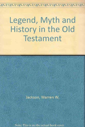 Legend, Myth and History in the Old Testament: Warren W. Jackson