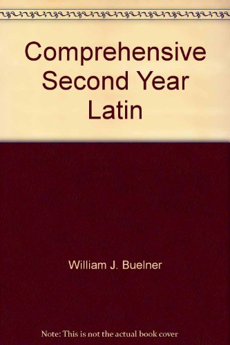 Comprehensive Second Year Latin: Buehner, William J.; Colby, John J.