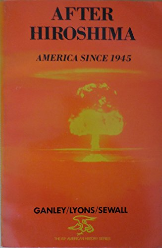 After Hiroshima: America Since 1945 (I.S.P. American History Series): Ganley, Albert C.