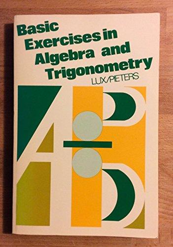 Basic Exercises in Algebra and Trigonometry: Richard S. Pieters;