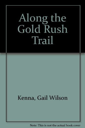 Along the Gold Rush Trail: Kenna, Gail Wilson