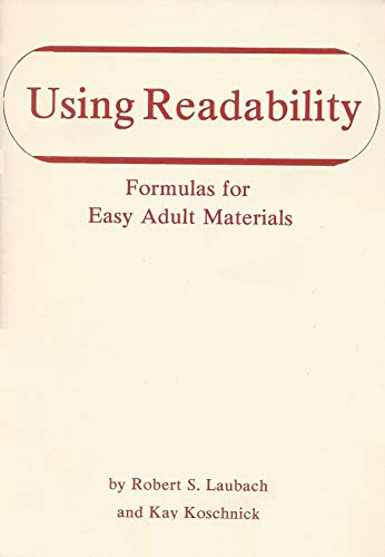 Using Readability: Formulas for Easy Adult Materials: Laubach, Robert S.