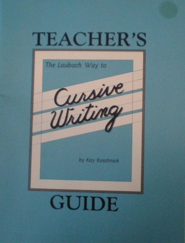 Laubach Way to Cursive Writing (Teachers Guide): Koschnick, Kay