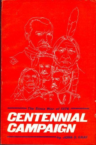 Centennial Campaign: The Sioux War of 1876 (Source Custeriana series ; v. 8): Gray, John S