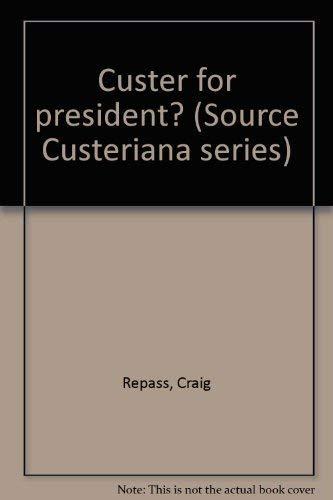 Custer for president? (Source Custeriana series): Repass, Craig