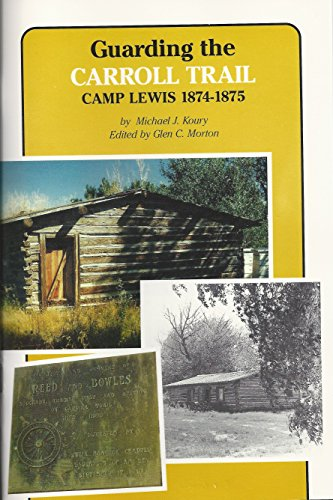 Guarding the Carroll Trail: Camp Lewis 1874-1875: Koury, Michael J.;