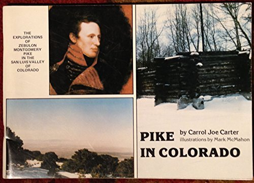 Pike in Colorado (The Explorations of Zebulon Montgomery Pike in the San Luis Valley of Colorado)