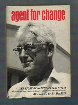 Agent for change;: The story of Pablo Steele as told to Gary MacEoin: Steele, Harvey