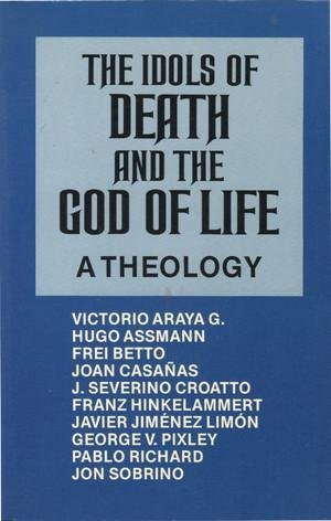 The Idols of Death and the God of Life: A Theology: Richard, Pablo