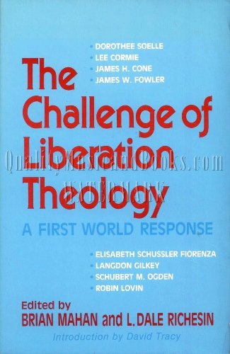 The Challenge of Liberation Theology: A First-World: L. Dale Richesin,