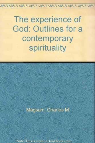 The experience of God: Outlines for a contemporary spirituality: Charles M Magsam