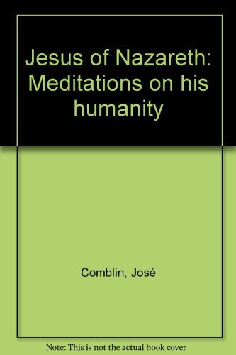 Jesus of Nazareth: Meditations on his humanity: JosàComblin
