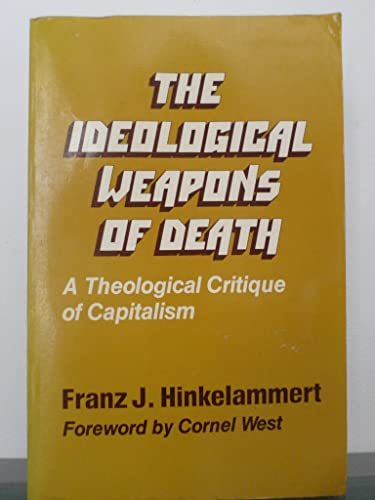 9780883442609: The Ideological Weapons of Death: A Theological Critique of Capitalism