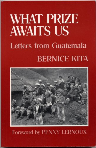 What Prize Awaits Us Letters from Guatemala: Kita, Bernice