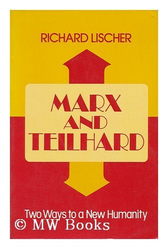 Marx and Teilhard: Two Ways to the New Humanity: Lischer, Richard