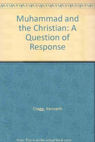 Muhammad and the Christian: A Question of: Cragg, Kenneth