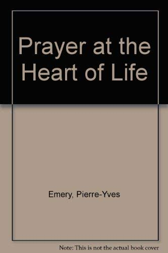 Prayer at the Heart of Life: Pierre-Yves Emery