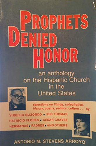 Prophets Denied Honor: An Anthology on the Hispanic Church in the United States (0883443953) by Antonio M. Stevens Arroyo