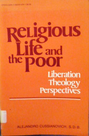 Religious Life and the Poor: Liberation Theology Perspectives: Cussi?novich, Alejandro