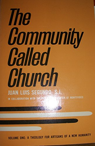 The Community Called Church, Vol. 1 (Theology for Artisans of a New Humanity): Segundo, Juan Luis