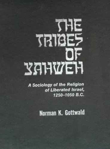 The tribes of Yahweh: A sociology of the religion of liberated Israel, 1250-1050 B.C.E: Gottwald, ...