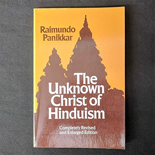 9780883445235: The Unknown Christ of Hinduism: Towards an Ecumenical Christophany