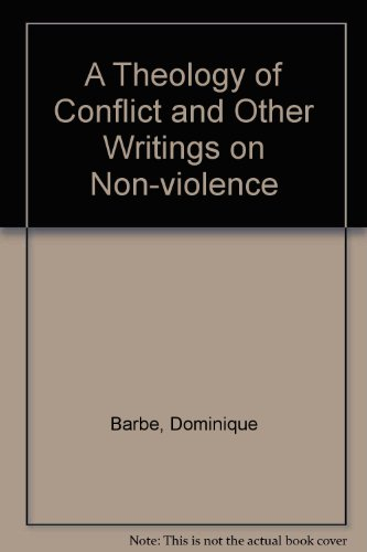A Theology of Conflict and Other Writings on Nonviolence: Dominique Barbe