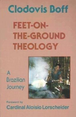 Feet-On-The-Ground Theology: A Brazilian Journey: Boff, Clodovis