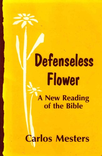 Defenseless Flower: A New Reading of the Bible: Mesters, Carlos