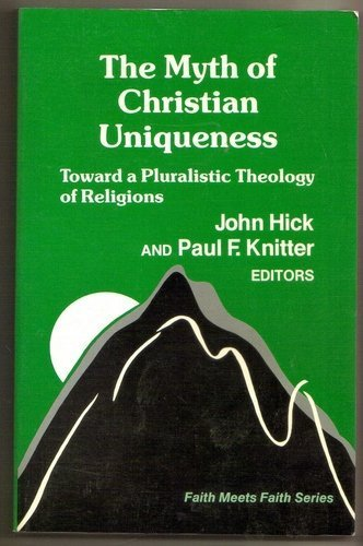 9780883446027: The Myth of Christian Uniqueness: Toward a Pluralistic Theology of Religions (Faith Meets Faith Series)