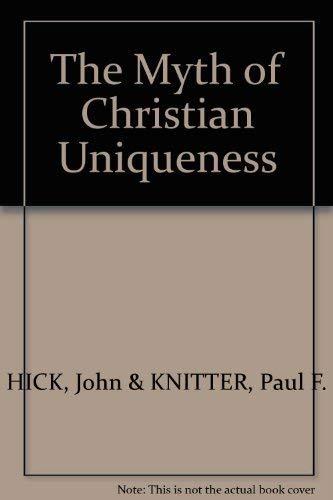 The Myth of Christian uniqueness: Toward a pluralistic theology of religions (Faith meets faith ...