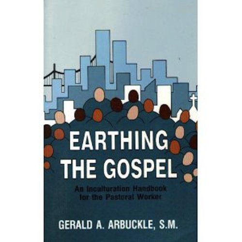 Earthing the Gospel: An Inculturation Handbook for Pastoral Workers: Gerald A. Arbuckle