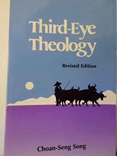 Third-Eye Theology: Theology in Formation in Asian Settings: Song, Choan-Seng