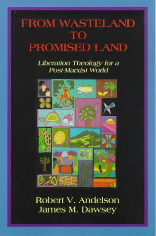 9780883447864: From Wasteland to Promised Land: Liberation Theology for a Post-Marxist World