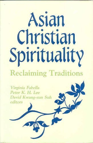 Asian Christian Spirituality: Reclaiming Traditions: Virginia Fabella; Peter